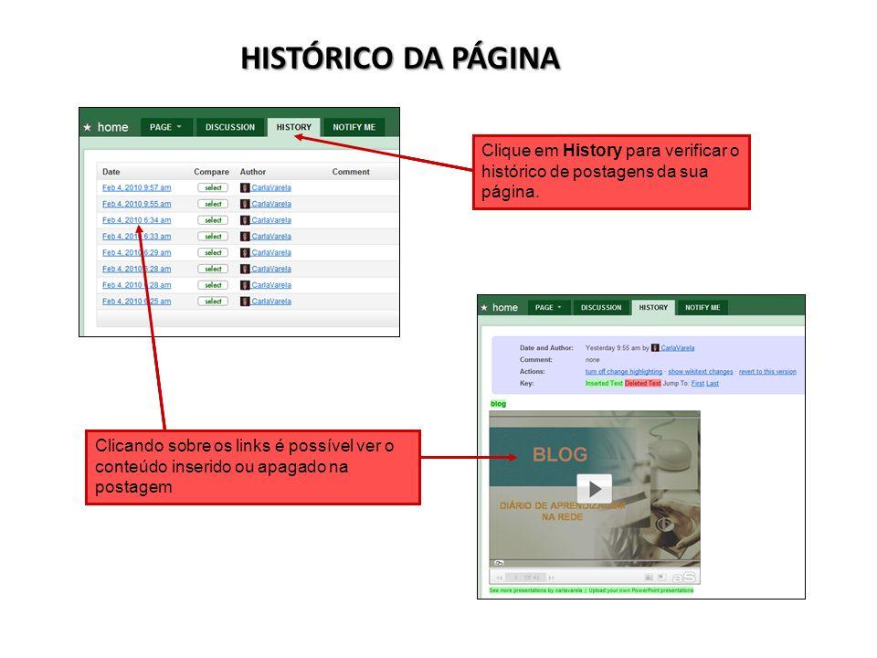 HISTÓRICO DA PÁGINA Clicando sobre os links é possível ver o conteúdo inserido ou apagado na postagem Clique em History para verificar o histórico de
