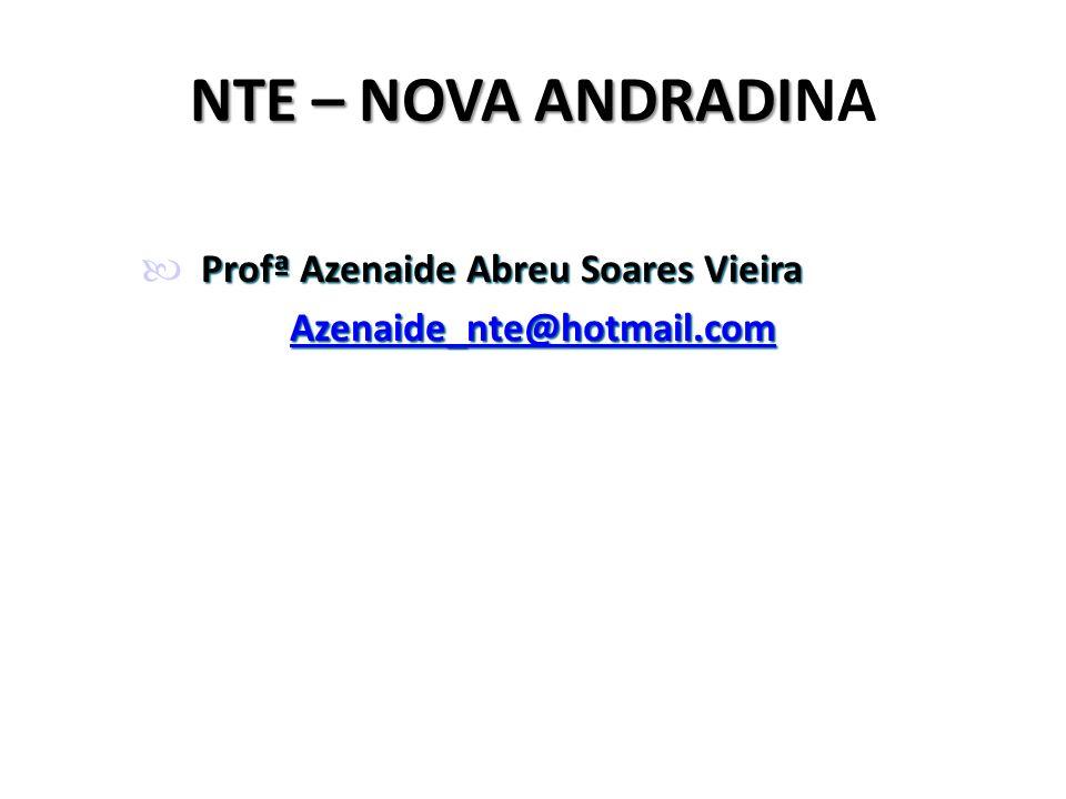 NTE – NOVA ANDRADI NTE – NOVA ANDRADINA Profª Azenaide Abreu Soares Vieira Profª Azenaide Abreu Soares Vieira Azenaide_nte@hotmail.com