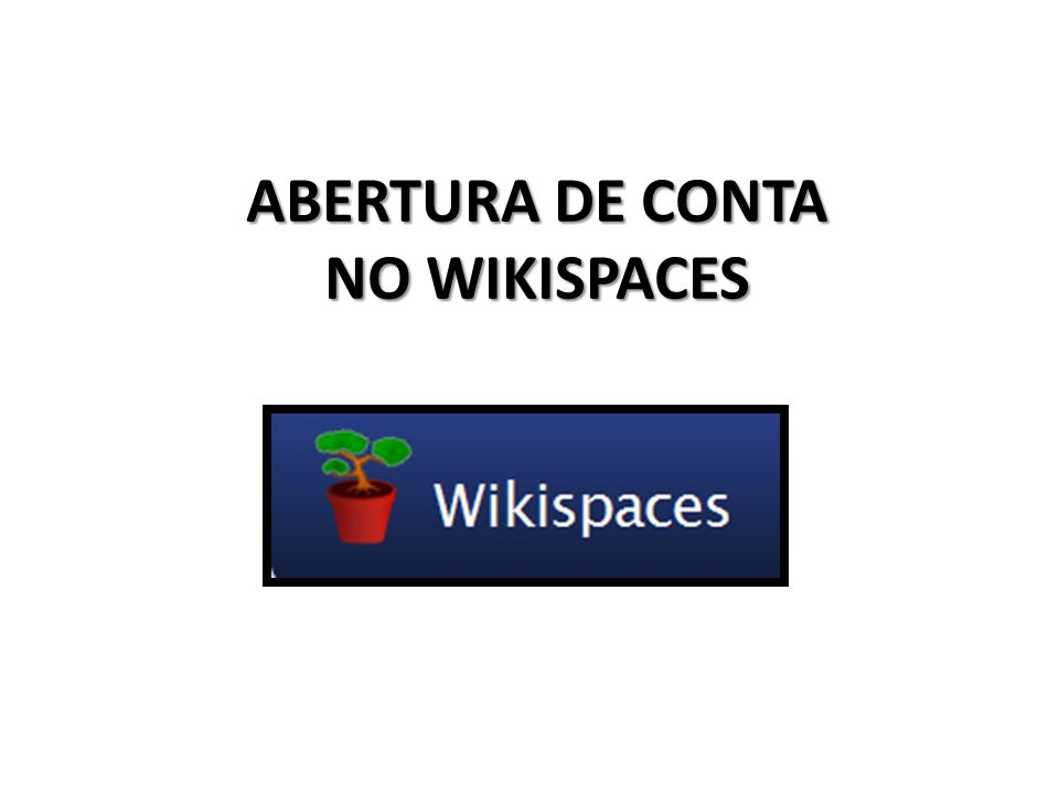 Acesse: http://www.wikispaces.com/site/for/teachers Acesse: http://www.wikispaces.com/site/for/teachers http://www.wikispaces.com/site/for/teachers