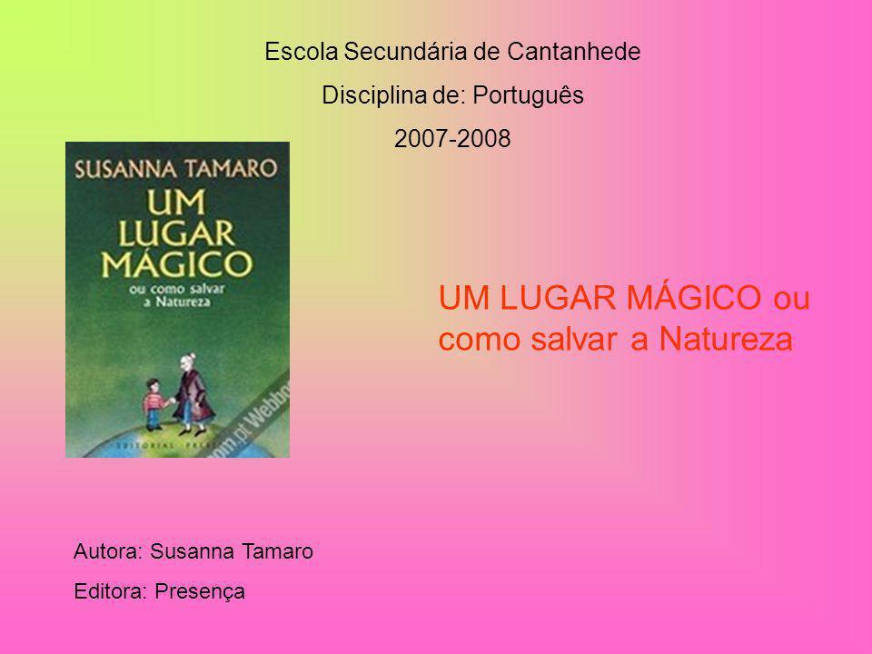 Escola Secundária de Cantanhede Disciplina de: Português 2007-2008 UM LUGAR MÁGICO ou como salvar a Natureza Autora: Susanna Tamaro Editora: Presença