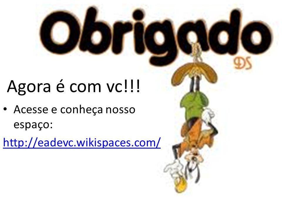 Agora é com vc!!! Acesse e conheça nosso espaço: http://eadevc.wikispaces.com/