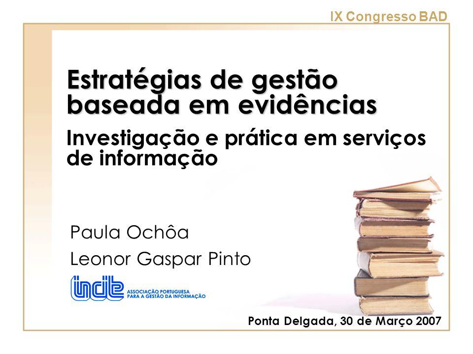 IX Congresso BAD Estratégias de gestão baseada em evidências Estratégias de gestão baseada em evidências Investigação e prática em serviços de informa