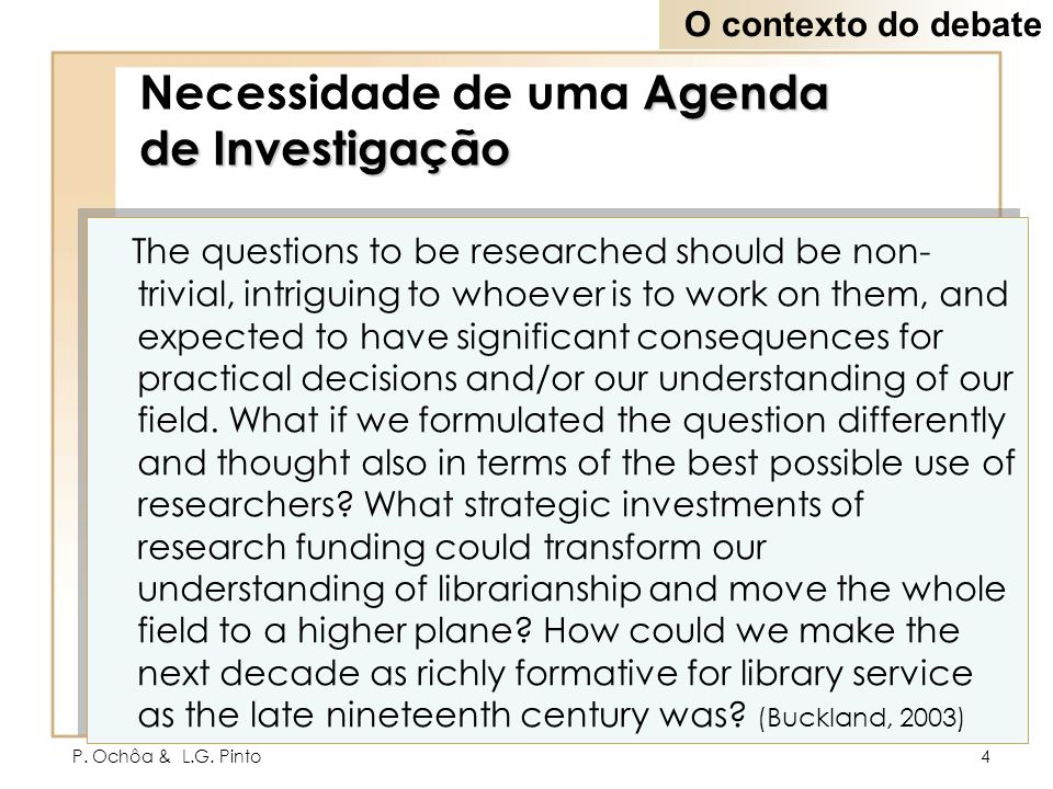 P. Ochôa & L.G. Pinto4 The questions to be researched should be non- trivial, intriguing to whoever is to work on them, and expected to have significa