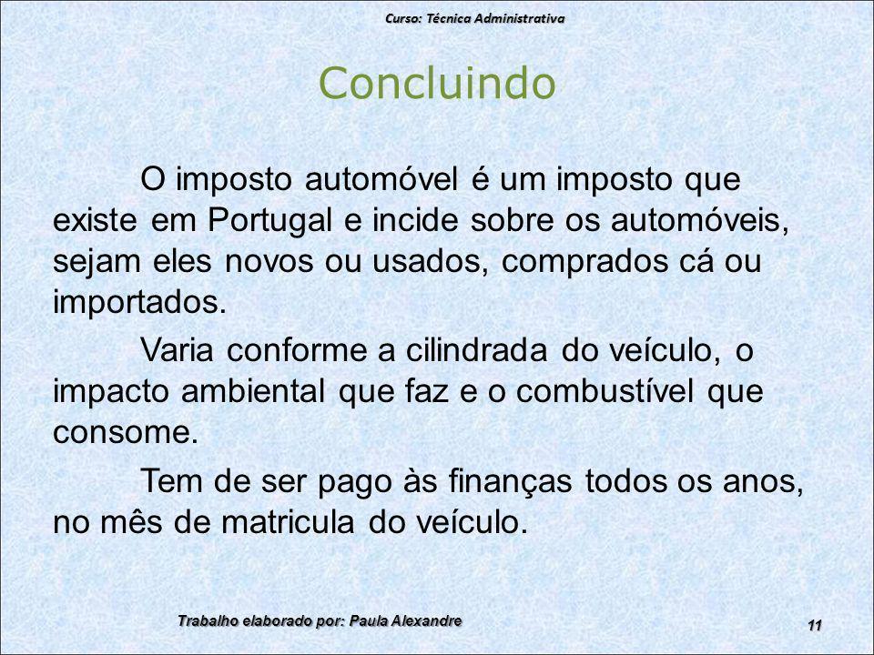Concluindo O imposto automóvel é um imposto que existe em Portugal e incide sobre os automóveis, sejam eles novos ou usados, comprados cá ou importados.