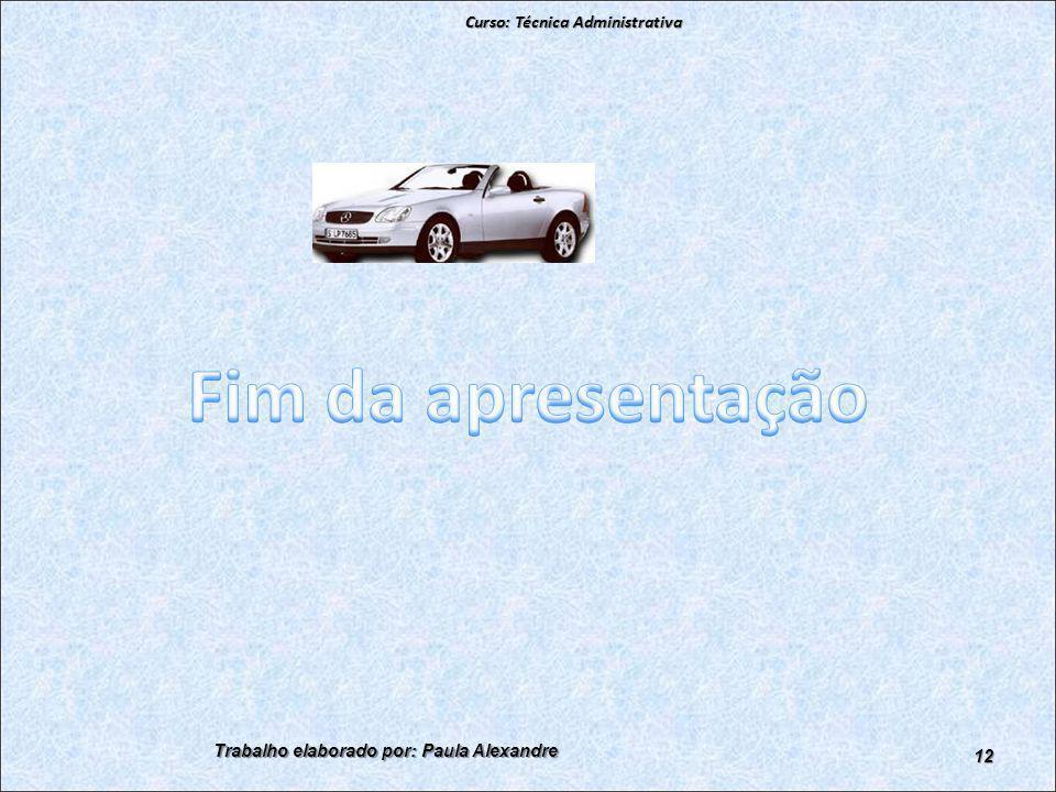 Curso: Técnica Administrativa Trabalho elaborado por: Paula Alexandre 12