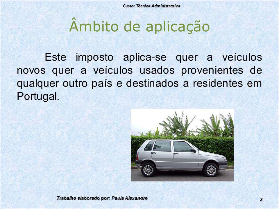 Âmbito de aplicação Este imposto aplica-se quer a veículos novos quer a veículos usados provenientes de qualquer outro país e destinados a residentes em Portugal.