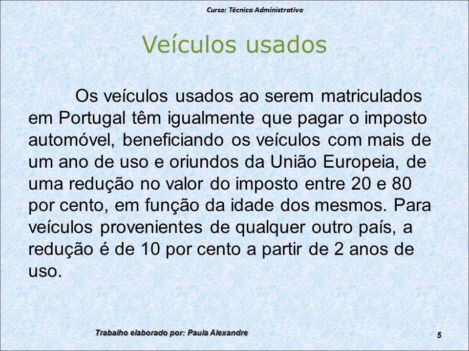 Veículos usados Os veículos usados ao serem matriculados em Portugal têm igualmente que pagar o imposto automóvel, beneficiando os veículos com mais de um ano de uso e oriundos da União Europeia, de uma redução no valor do imposto entre 20 e 80 por cento, em função da idade dos mesmos.
