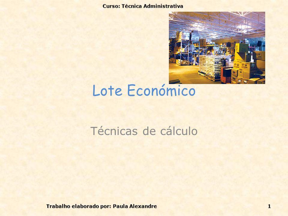 Lote Económico Técnicas de cálculo Curso: Técnica Administrativa 1Trabalho elaborado por: Paula Alexandre