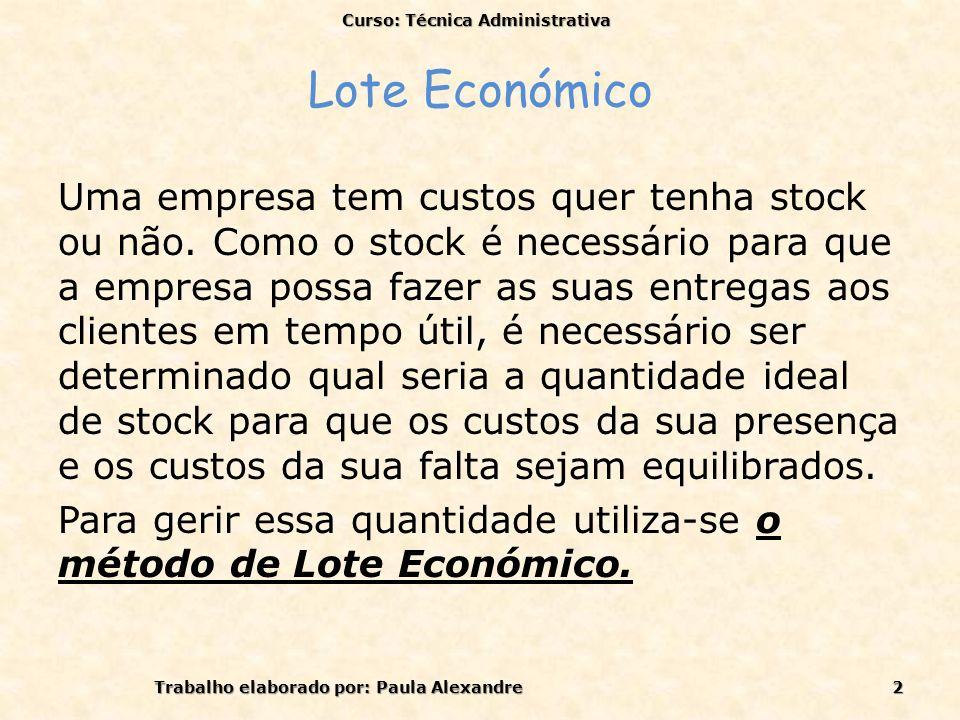 Lote Económico Uma empresa tem custos quer tenha stock ou não. Como o stock é necessário para que a empresa possa fazer as suas entregas aos clientes