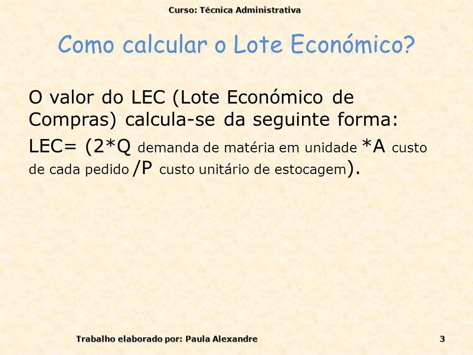 Como calcular o Lote Económico? O valor do LEC (Lote Económico de Compras) calcula-se da seguinte forma: LEC= (2*Q demanda de matéria em unidade *A cu
