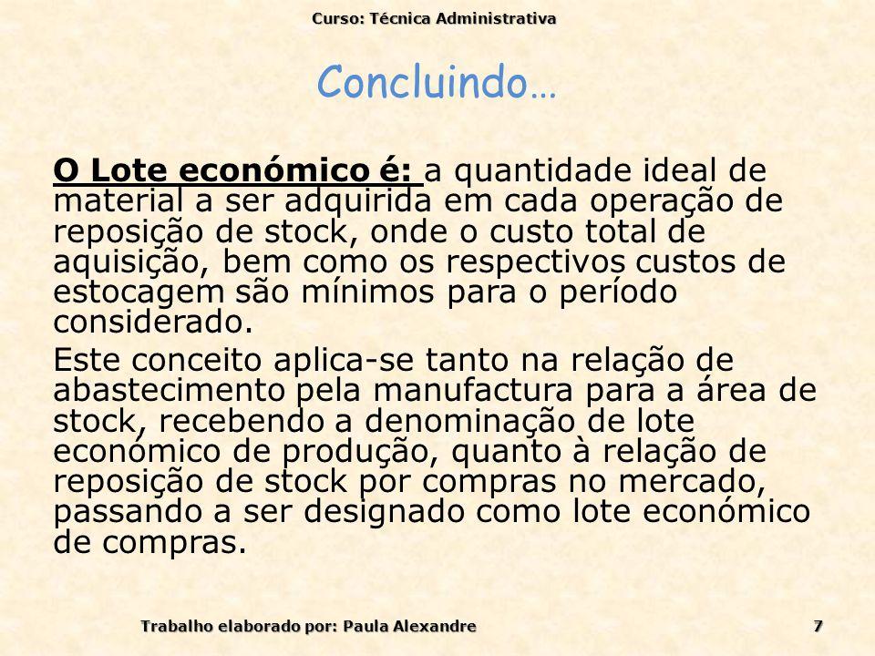 Concluindo… O Lote económico é: a quantidade ideal de material a ser adquirida em cada operação de reposição de stock, onde o custo total de aquisição