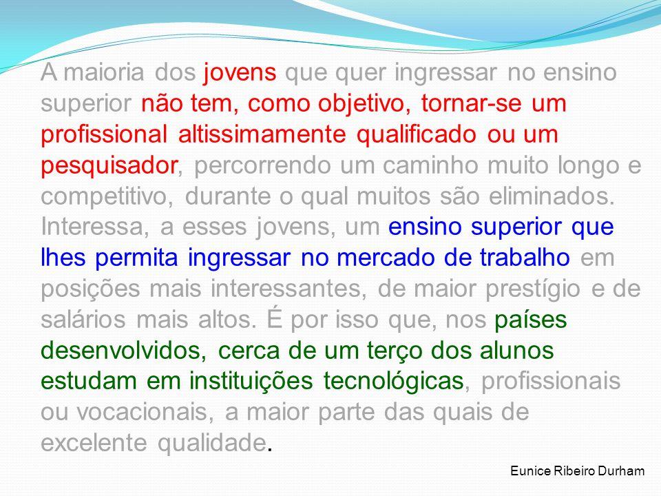 ... no Brasil, as pessoas tendem a identificar universidade com ensino superior, o que causa inúmeros problemas, tanto para a interpretação dos dados