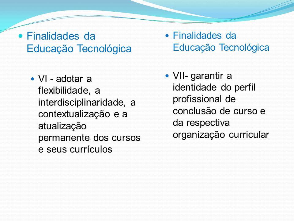 Finalidades da Educação Tecnológica V - promover a capacidade de continuar aprendendo e de acompanhar as mudanças nas condições de trabalho, bem como