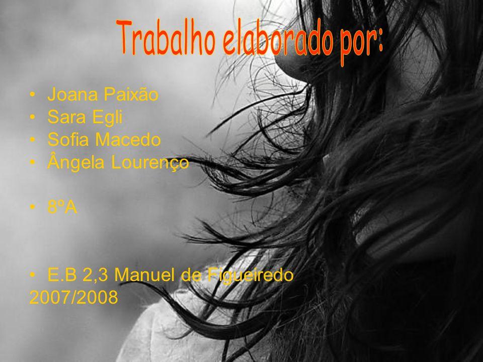 Joana Paixão Sara Egli Sofia Macedo Ângela Lourenço 8ºA E.B 2,3 Manuel de Figueiredo 2007/2008