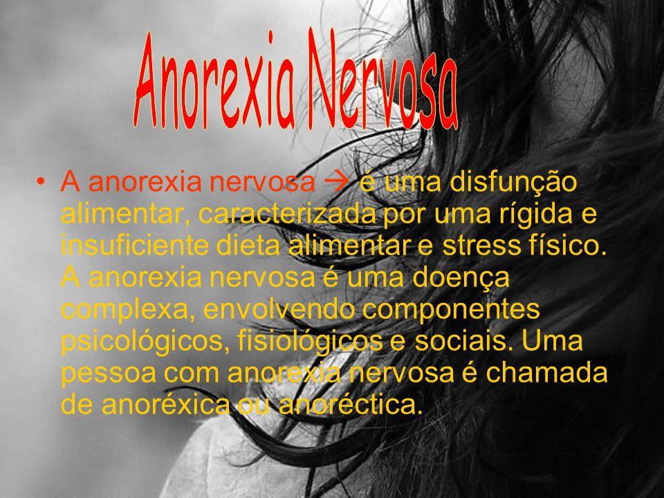 A anorexia nervosa é uma disfunção alimentar, caracterizada por uma rígida e insuficiente dieta alimentar e stress físico.