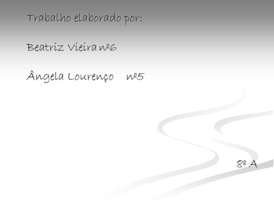 Trabalho elaborado por: Beatriz Vieiranº6 Ângela Lourençonº5 8º A