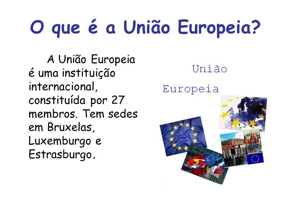 O que é a União Europeia? A União Europeia é uma instituição internacional, constituída por 27 membros. Tem sedes em Bruxelas, Luxemburgo e Estrasburg
