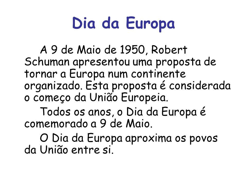 Dia da Europa A 9 de Maio de 1950, Robert Schuman apresentou uma proposta de tornar a Europa num continente organizado. Esta proposta é considerada o