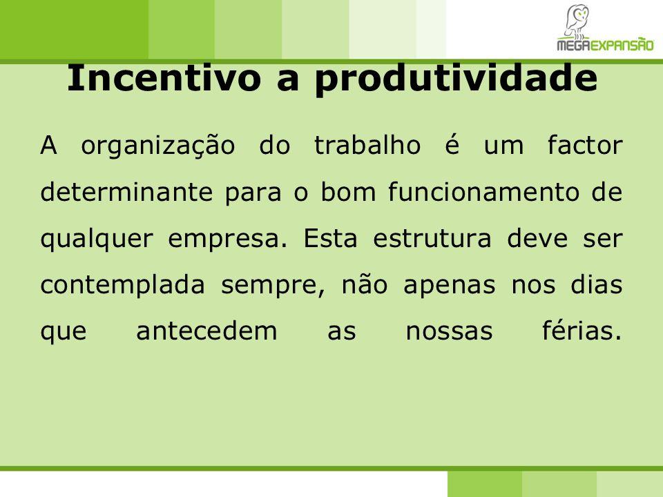 Incentivo a produtividade A organização do trabalho é um factor determinante para o bom funcionamento de qualquer empresa. Esta estrutura deve ser con