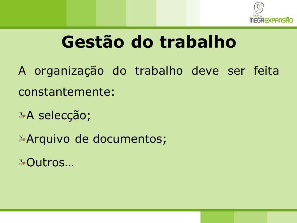 Gestão do trabalho A organização do trabalho deve ser feita constantemente: A selecção; Arquivo de documentos; Outros…