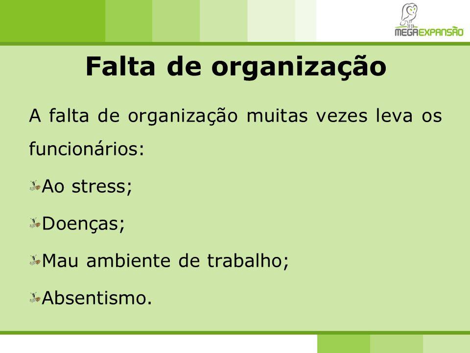 Falta de organização A falta de organização muitas vezes leva os funcionários: Ao stress; Doenças; Mau ambiente de trabalho; Absentismo.