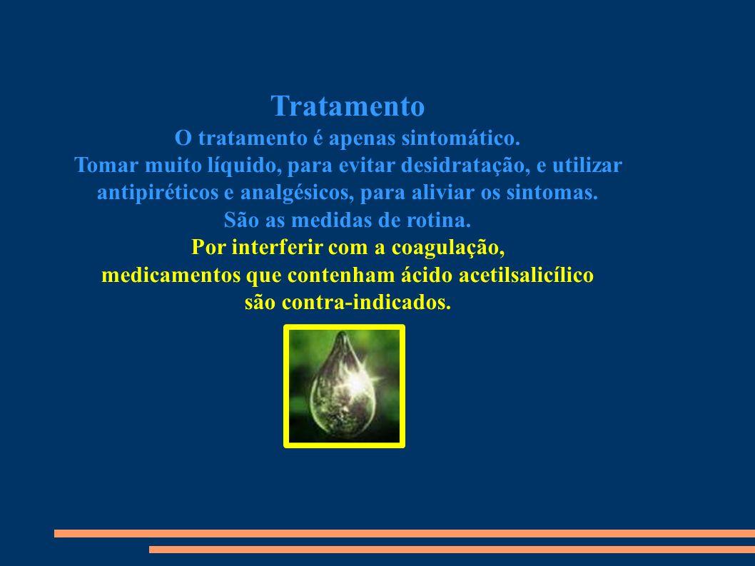 Tratamento O tratamento é apenas sintomático.