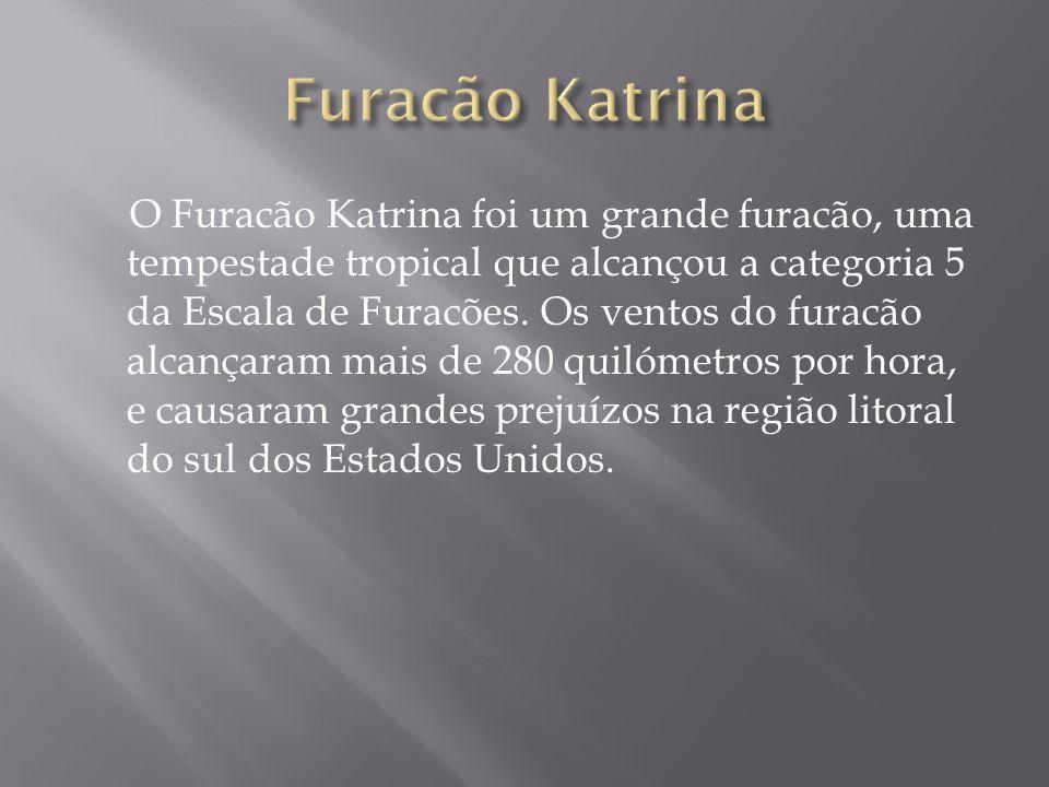 O Furacão Katrina foi um grande furacão, uma tempestade tropical que alcançou a categoria 5 da Escala de Furacões. Os ventos do furacão alcançaram mai