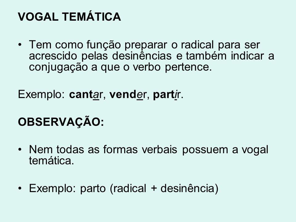 VOGAL TEMÁTICA Tem como função preparar o radical para ser acrescido pelas desinências e também indicar a conjugação a que o verbo pertence. Exemplo: