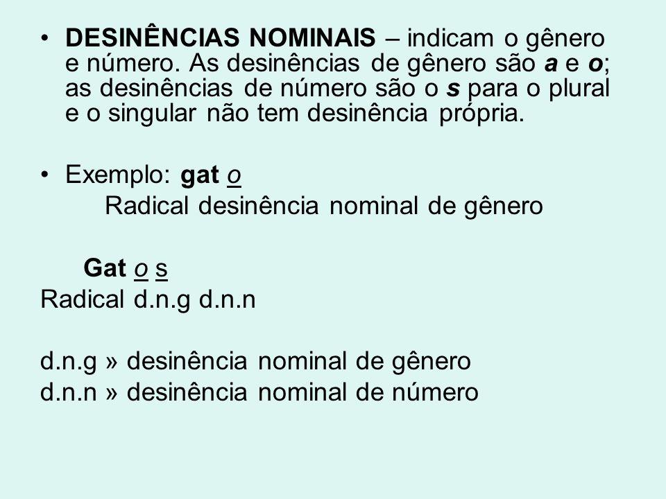 DESINÊNCIAS NOMINAIS – indicam o gênero e número. As desinências de gênero são a e o; as desinências de número são o s para o plural e o singular não