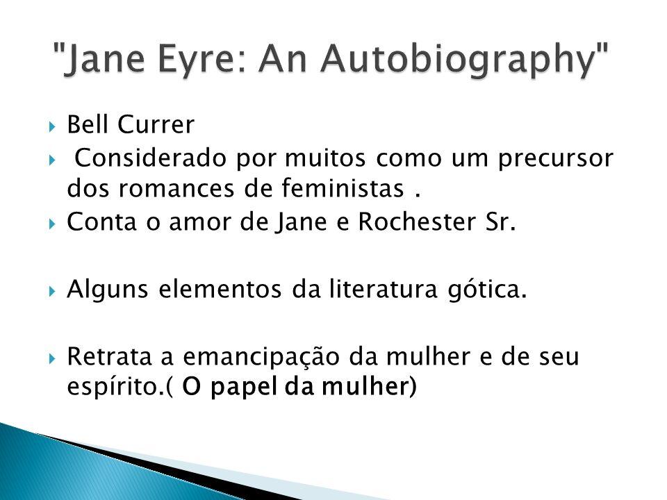 Bell Currer Considerado por muitos como um precursor dos romances de feministas. Conta o amor de Jane e Rochester Sr. Alguns elementos da literatura g