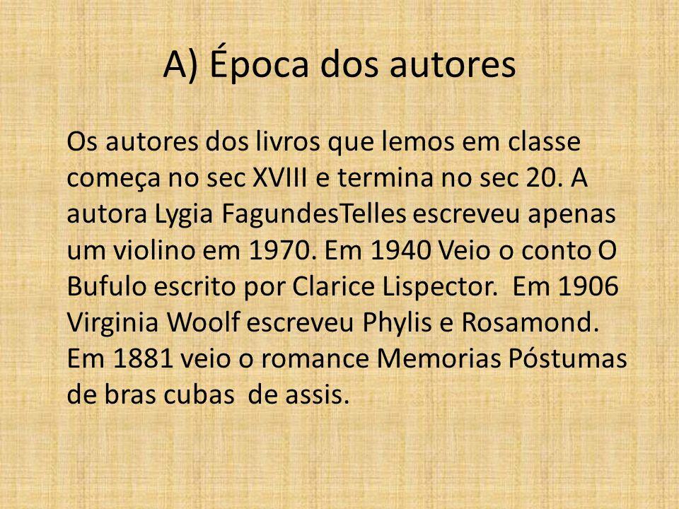 A) Época dos autores Os autores dos livros que lemos em classe começa no sec XVIII e termina no sec 20.