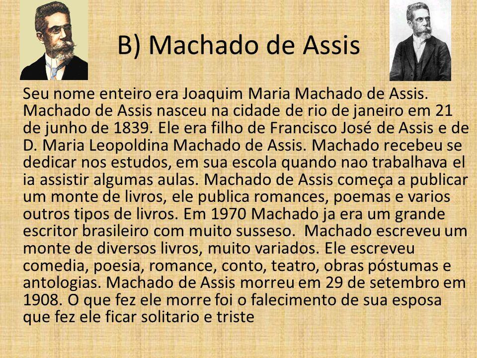 B) Machado de Assis Seu nome enteiro era Joaquim Maria Machado de Assis. Machado de Assis nasceu na cidade de rio de janeiro em 21 de junho de 1839. E