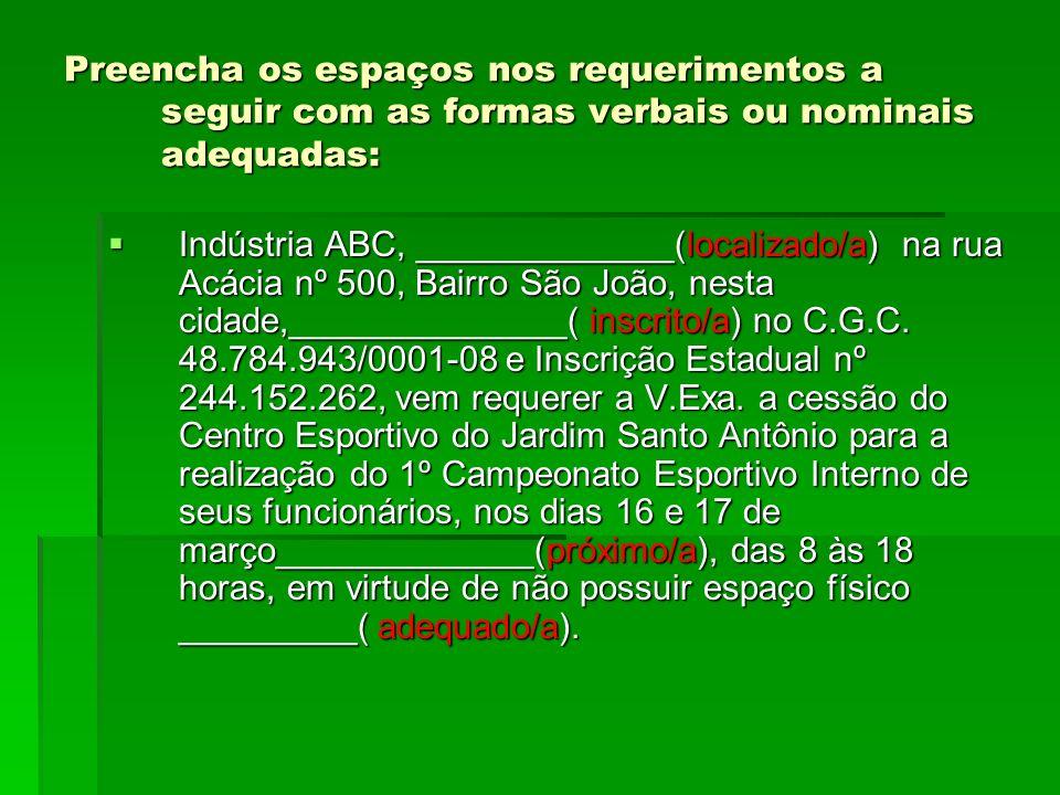 Preencha os espaços nos requerimentos a seguir com as formas verbais ou nominais adequadas: Indústria ABC, _____________(localizado/a) na rua Acácia n