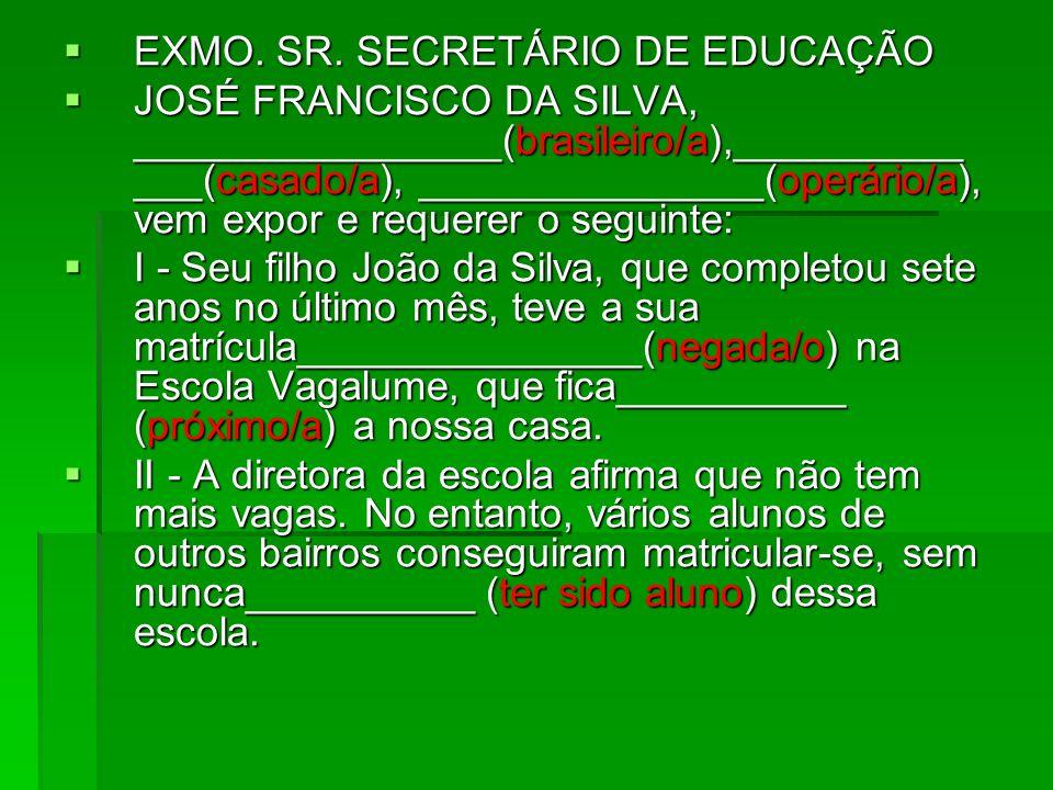 EXMO. SR. SECRETÁRIO DE EDUCAÇÃO EXMO. SR. SECRETÁRIO DE EDUCAÇÃO JOSÉ FRANCISCO DA SILVA, ________________(brasileiro/a),__________ ___(casado/a), __