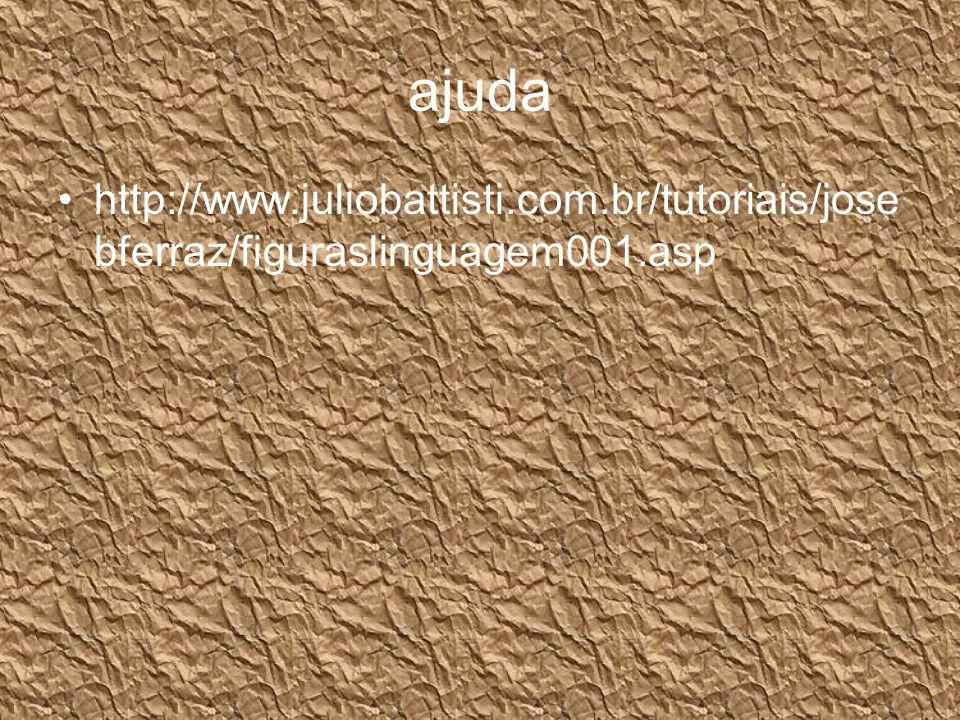 ajuda http://www.juliobattisti.com.br/tutoriais/jose bferraz/figuraslinguagem001.asp