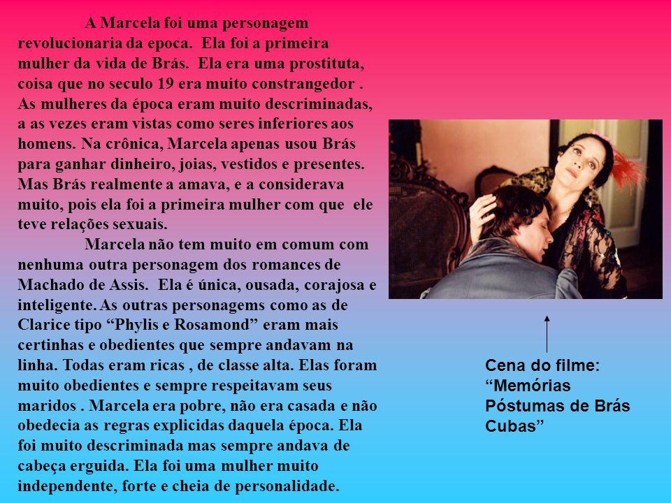 A Marcela foi uma personagem revolucionaria da epoca. Ela foi a primeira mulher da vida de Brás. Ela era uma prostituta, coisa que no seculo 19 era mu