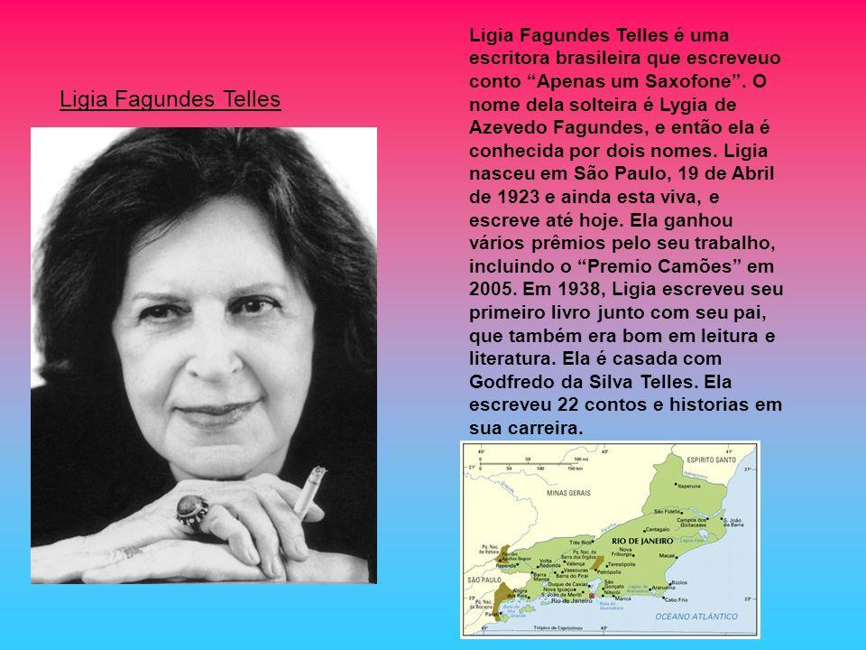 Ligia Fagundes Telles é uma escritora brasileira que escreveuo conto Apenas um Saxofone. O nome dela solteira é Lygia de Azevedo Fagundes, e então ela