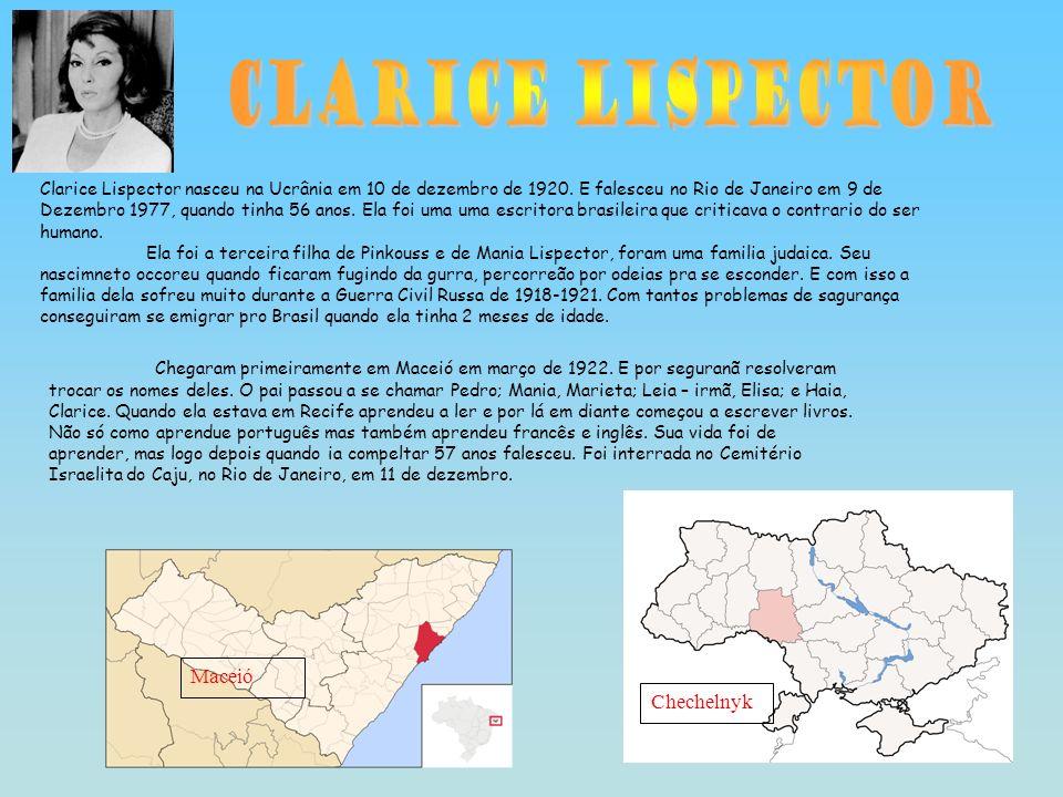 Chechelnyk Maceió Clarice Lispector nasceu na Ucrânia em 10 de dezembro de 1920. E falesceu no Rio de Janeiro em 9 de Dezembro 1977, quando tinha 56 a