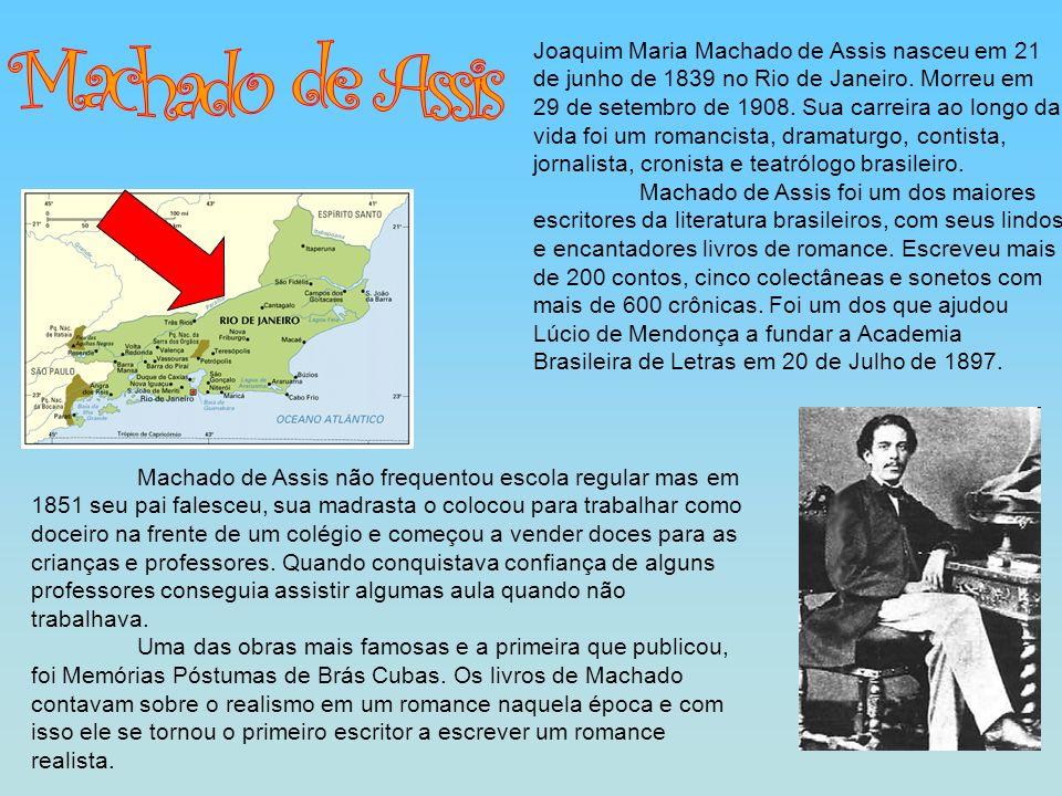Machado de Assis não frequentou escola regular mas em 1851 seu pai falesceu, sua madrasta o colocou para trabalhar como doceiro na frente de um colégi