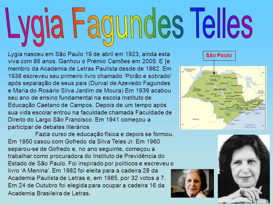 Lygia nasceu em São Paulo 19 de abril em 1923, ainda esta viva com 86 anos. Ganhou o Prémio Camões em 2005. E [e membro da Academia de Letras Paulista