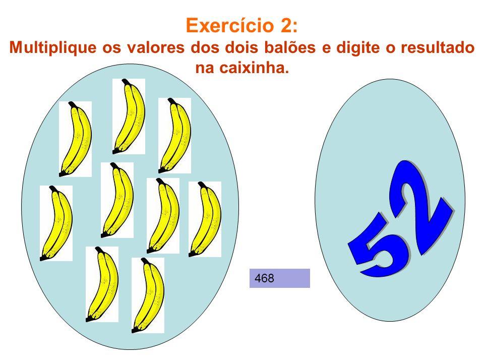 Exercício 3: Multiplique os valores dos dois balões e digite o resultado na caixinha. 112