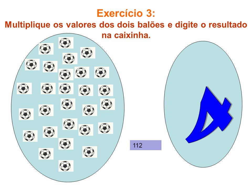 Exercício 4: Multiplique os valores dos dois balões e digite o resultado na caixinha. 392