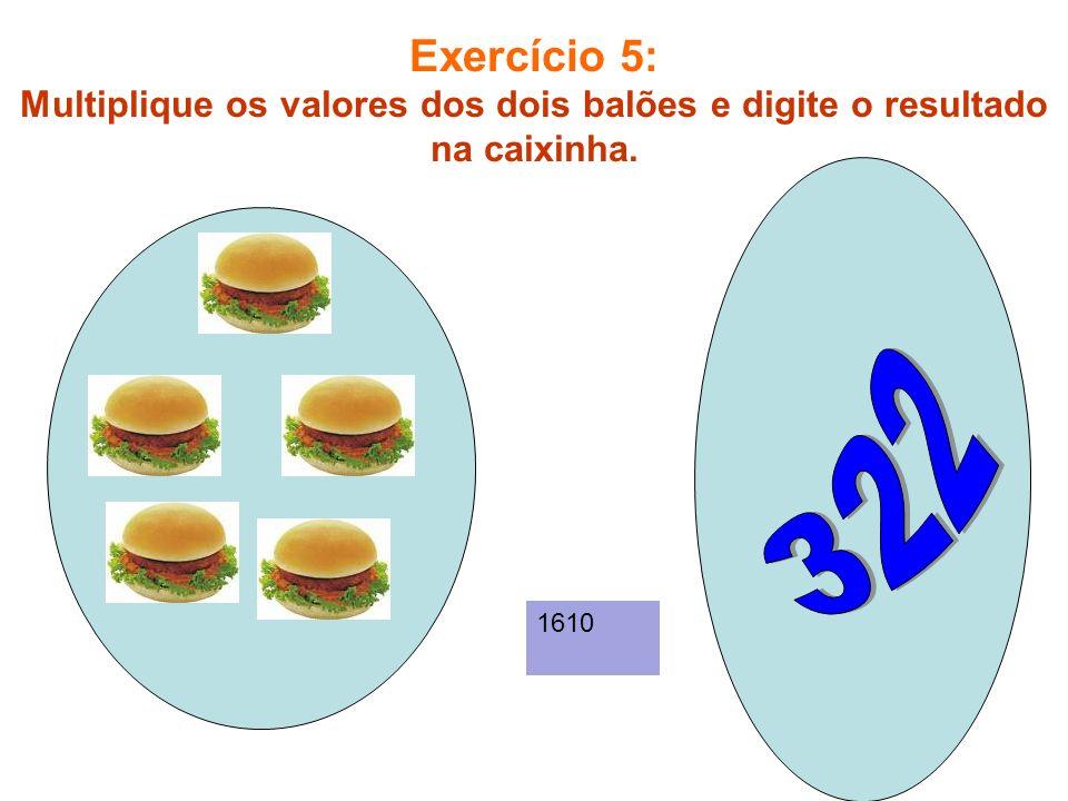 Exercício 6: Multiplique os valores dos dois balões e digite o resultado na caixinha. 1015
