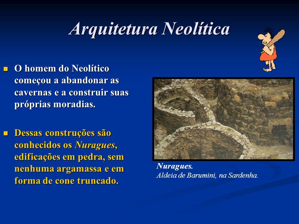 Arquitetura Neolítica O homem do Neolítico começou a abandonar as cavernas e a construir suas próprias moradias. O homem do Neolítico começou a abando