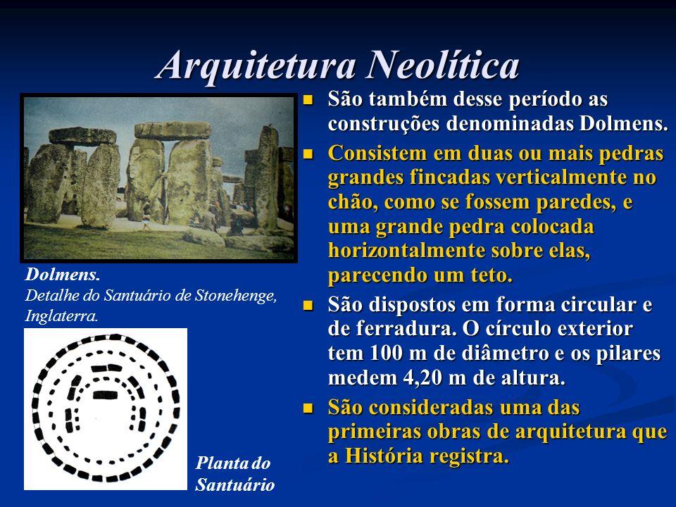 Arquitetura Neolítica São também desse período as construções denominadas Dolmens. Consistem em duas ou mais pedras grandes fincadas verticalmente no