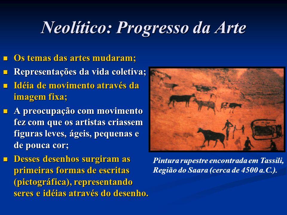 Neolítico: Progresso da Arte Os temas das artes mudaram; Os temas das artes mudaram; Representações da vida coletiva; Representações da vida coletiva;