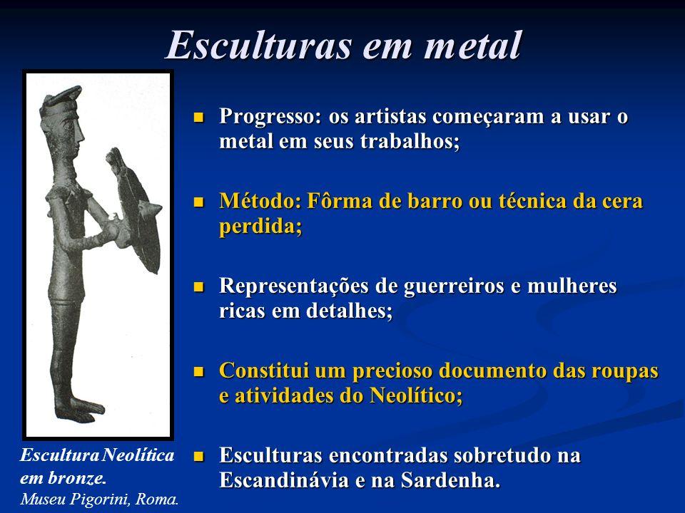 Esculturas em metal Progresso: os artistas começaram a usar o metal em seus trabalhos; Método: Fôrma de barro ou técnica da cera perdida; Representaçõ