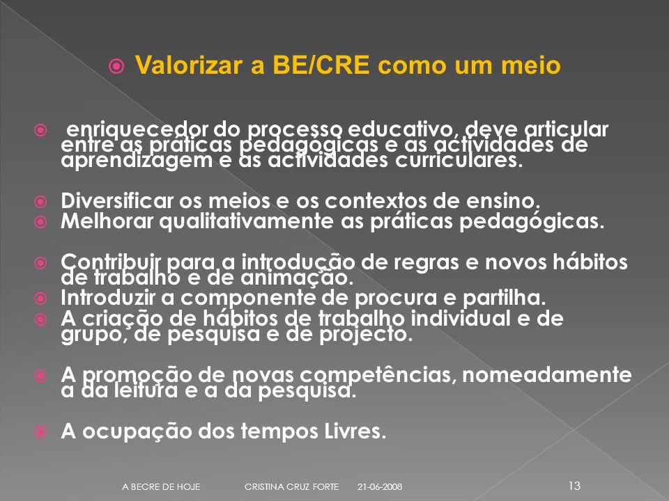 Valorizar a BE/CRE como um meio enriquecedor do processo educativo, deve articular entre as práticas pedagógicas e as actividades de aprendizagem e as actividades curriculares.