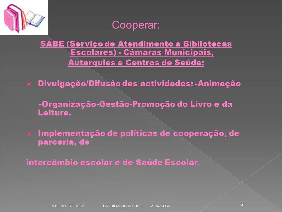 Cooperar: SABE (Serviço de Atendimento a Bibliotecas Escolares) - Câmaras Municipais, Autarquias e Centros de Saúde: Divulgação/Difusão das actividades: -Animação -Organização-Gestão-Promoção do Livro e da Leitura.