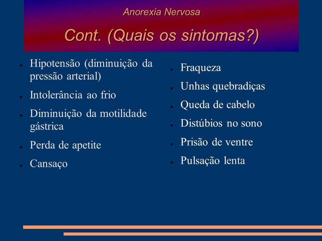 Anorexia Nervosa Cont. (Quais os sintomas?) Hipotensão (diminuição da pressão arterial) Intolerância ao frio Diminuição da motilidade gástrica Perda d